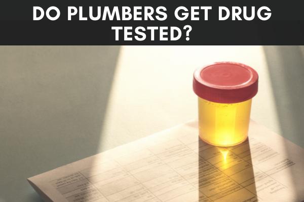 do plumbers need to take a drug test